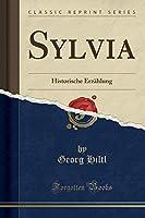Sylvia: Historische Erzaehlung (Classic Reprint)