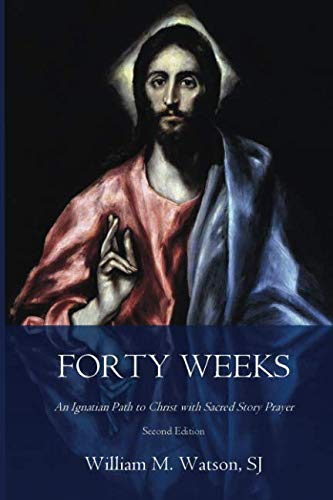 Download Forty Weeks: An Ignatian Path to Christ with Sacred Story Prayer (Classical Art Second Edition) (Classical Art Edition) 1985446561
