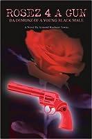 Rosez 4 a Gun: Da Demonz of a Young Black Male