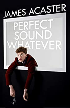 Perfect Sound Whatever by [Acaster, James]