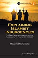 Explaining Islamist Insurgencies: The Case Of Al-Jamaah Al-Islamiyyah And The Radicalisation Of The Poso Conflict, 2000-2007 (Insurgency and Terrorism)
