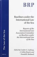 Baselines Under the International Law of the Sea: Reports of the International Law Association Committee on Baselines Under the International Law of the Sea (Brill Research Perspectives)