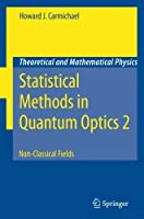Statistical Methods in Quantum Optics 2: Non-Classical Fields (Theoretical and Mathematical Physics) by Howard J. Carmichael(2010-11-23)