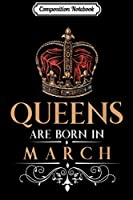 Composition Notebook: Queens Are Born In March Vintage Style Queen Birthday  Journal/Notebook Blank Lined Ruled 6x9 100 Pages