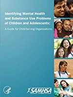 Identifying Mental Health and Substance Use Problems of Children and Adolescents: A Guide for Child-Serving Organizations