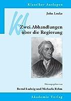 John Locke: Zwei Abhandlungen Ueber Die Regierung (Klassiker Auslegen)
