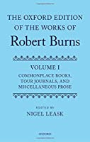 The Oxford Edition of the Works of Robert Burns: Commonplace Books, Tour Journals, and Miscellaneous Prose (Oxford Edition of Works of Robert Burns)