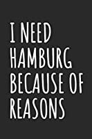 I Need Hamburg Because Of Reasons: Blank Lined Notebook