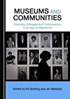 Museums and Communities: Diversity, Dialogue and Collaboration in an Age of Migrations