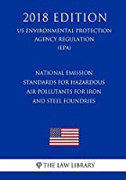 National Emission Standards for Hazardous Air Pollutants for Iron and Steel Foundries (Us Environmental Protection Agency Regulation 2018)