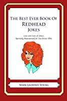 The Best Ever Book of Redhead Jokes: Lots and Lots of Jokes Specially Repurposed for You-know-who