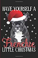 Have Yourself A Frenchie Little Christmas: Christmas French Bulldog Blank Lined Journal - 120 Pages - 6 x 9 Inches
