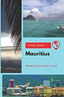Mauritius Travel Guide: Where to Go & What to Do