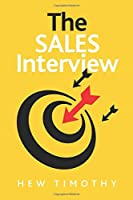 The Sales Interview: Expert advice, guidance, and tips to help you succeed in the sales interview