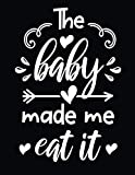 The baby made me eat it: Pregnancy Planner and Organizer, Diary , Notebook Mother and Child | Size 8.5 x 11 | Soft Cover