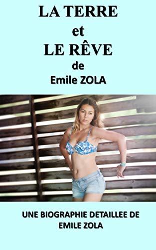 LA TERRE et LE RÊVE: une biographie détaillée de Emile ZOLA (annotée et illustrée) (French Edition)