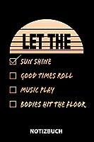 Let The Sun Shine Good Times Roll Music Play Bodies Hit The Floor Notizbuch: 100 Linierte Seiten | Ca. Din A5 | Skizzenbuch | Matheheft | Schulheft | Uebungsheft | Geschenk Zu Weihnachten Oder Geburtstag | Lustige Geschenkidee