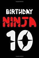 Birthday Ninja 10: Blank Lined Journal, Awesome Happy 10th Birthday Notebook, Diary, Logbook, Perfect Gift For 10 Year Old Boys And Girls