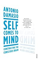 Self Comes to Mind: Constructing the Conscious Brain by Antonio R. Damasio(2012-01-01)