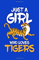 Just a Girl Who Loves Tigers: Tiger Journal, Tigers Notebook, Tiger Gifts, Birthday Present for Tigers Lover