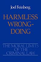 Harmless Wrongdoing (The Moral Limits of the Criminal Law)