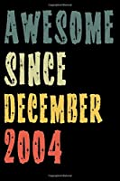Awesome Since December 2004: Perfect Notebook for Home or School, Writing Poetry, use as a Diary, Gratitude Writing, Travel Journal or Dream Journal. Birthday Gift