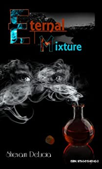ETERNAL MIXTURE (ETERNAL MIXTURE SERIES Book 1) by [DELUCIA, SHEVAUN]