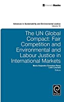 The UN Global Compact: Fair Competition and Environmental and Labour Justice in International Markets (Advances in Sustainability and Environmental Justice)