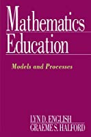 Mathematics Education: Models and Processes