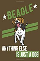 BEAGLE.ANYTHING ELSE IS JUST A DOG: Notebook / Journal / Diary, Notebook Writing Journal ,6x9 dimension|120pages