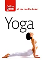 Yoga: Essential Postures and Their Benefits (Collins Gem)