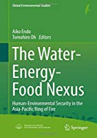 The Water-Energy-Food Nexus: Human-Environmental Security in the Asia-Pacific Ring of Fire (Global Environmental Studies)