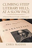 Climbing Steep Literary Hills, At a Slow Pace: A Normal Person's Guide to Shakespeare