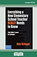 Everything a New Elementary School Teacher REALLY Needs to Know: (But Didn't Learn in College) (16pt Large Print Edition)
