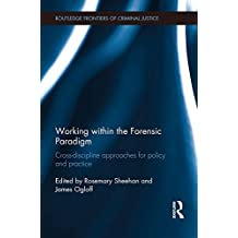 Working within the Forensic Paradigm: Cross-discipline approaches for policy and practice (Routledge Frontiers of Criminal Justice)