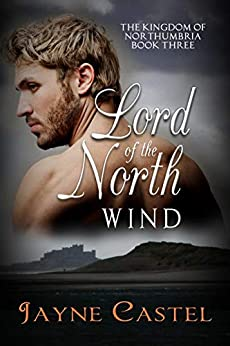 Lord of the North Wind (The Kingdom of Northumbria Book 3) by [Castel, Jayne]