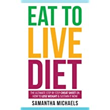 Eat To Live Diet: The Ultimate Step by Step Cheat Sheet on How To Lose Weight & Sustain It Now