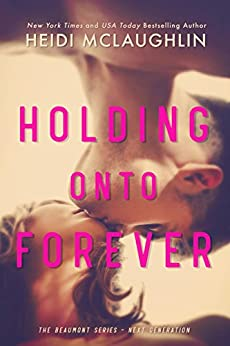 Holding Onto Forever (The Beaumont Series: Next Generation Book 1) by [McLaughlin, Heidi ]