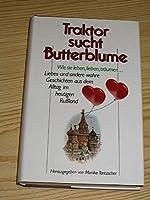Traktor sucht Butterblume. Wie sie leben, lieben, traeumen...