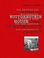 Die Rettung Des Wittgenstein Hauses in Wien Vor Dem Abbruch /Saving the Wittgenstein House Vienna from Demolition: Eine Dokumenation 06/1969-21/06/1971 / A Documentation 06/1969 - 21/06/1971