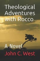 Theological Adventures with Rocco: A Novel