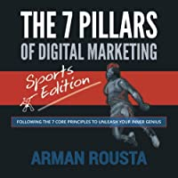 The 7 Pillars of Digital Marketing - Sports Edition: Following the 7 Core Principles to Unleash your Inner Genius