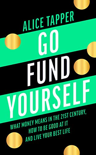 Go Fund Yourself: What Money Means in the 21st Century, How to be Good at it and Live Your Best Life (English Edition)