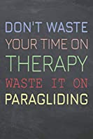 Don't Waste Your Time On Therapy Waste It On Paragliding: Paragliding Notebook, Planner or Journal | Size 6 x 9 | 110 Dot Grid Pages | Office Equipment, Supplies |Funny Paragliding Gift Idea for Christmas or Birthday