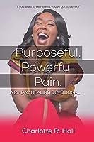 Purposeful. Powerful. Pain. a 21-Day Healing Devotional