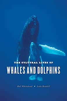 The Cultural Lives of Whales and Dolphins by [Whitehead, Hal, Rendell, Luke]