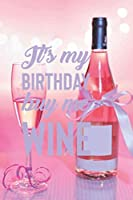 It's My Birthday Buy Me Wine: Line Journal, Diary Or Notebook For Wine Gift. 110 Story Paper Pages. 6 in x 9 in Cover.