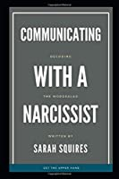 Communicating With A Narcissist: Decoding The Word Salad
