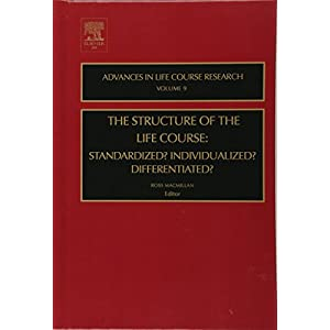 The Structure of the Life Course: Standardized? Individualized? Differentiated?, Volume 9 (Advances in Life Course Research)