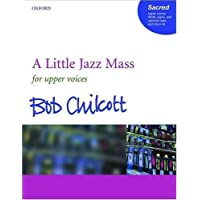 A Little Jazz Mass for Upper Voices, Piano, and Optional Bass and Drum Kit: Vocal Score